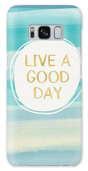Live A Good Day- Art By Linda Woods Galaxy Case