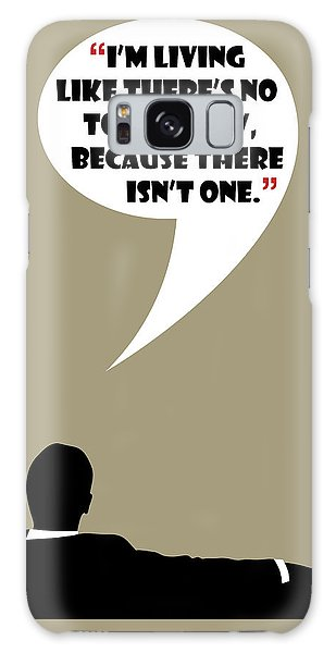 Living Like No Tomorrow - Mad Men Poster Don Draper Quote Galaxy Case