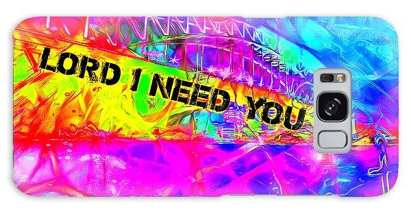 Lord I Need You N Galaxy Case