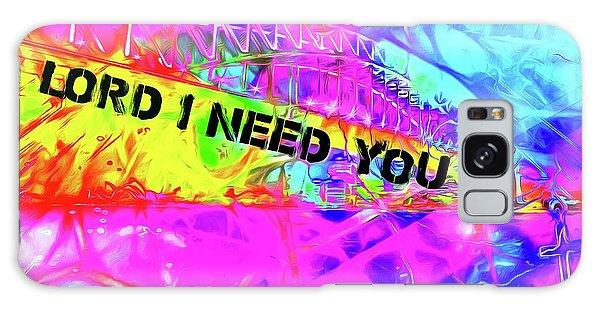 Lord I Need You Original Galaxy Case