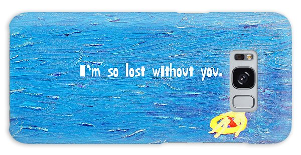 Lost Without You Greeting Card Galaxy Case