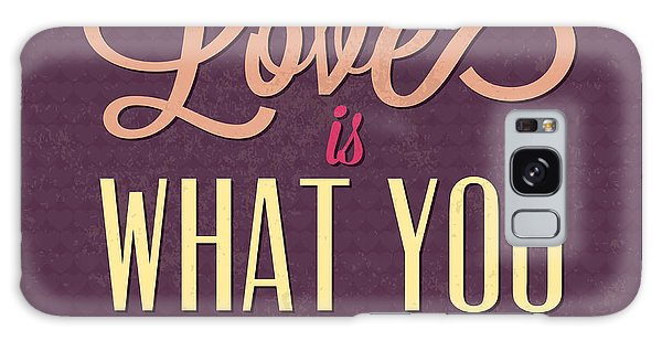 Love Is What You Need Galaxy Case