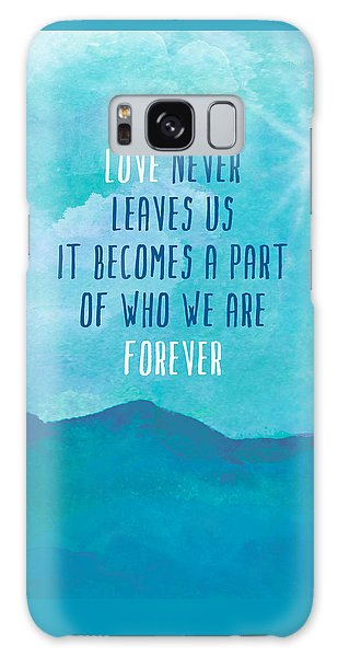 Love Never Leaves Galaxy Case by Lisa Weedn