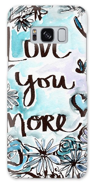 Friends Galaxy Case - Love You More- Watercolor Art By Linda Woods by Linda Woods