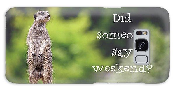 Meerkat Galaxy S8 Case - Meerkat Asking If It's The Weekend Yet by Jane Rix
