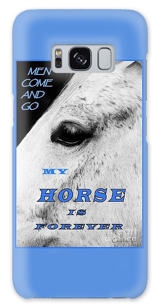Men Come And Go - My Horse Is Forever Galaxy Case