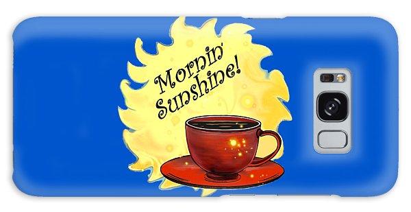 Mornin Sunshine  Galaxy Case