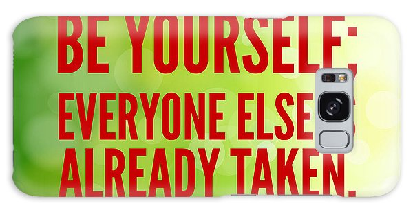 Motivational Galaxy Case - Motivational Quote Be Yourself Everyone Else Is Already Taken by Matthias Hauser