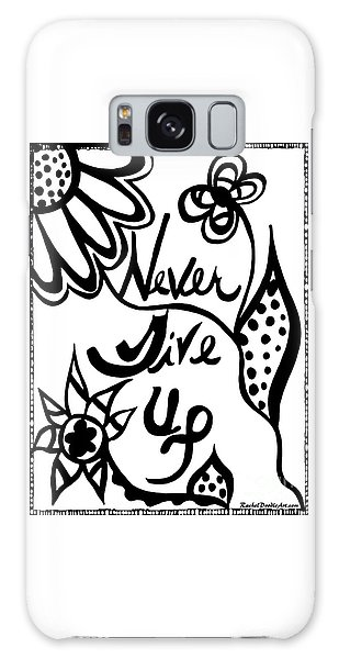 Never Give Up Galaxy Case