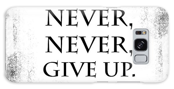 Never Never Never Give Up Quote Galaxy Case