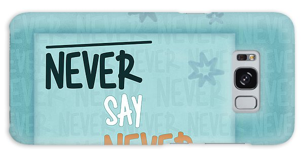 Never Say Never Galaxy Case