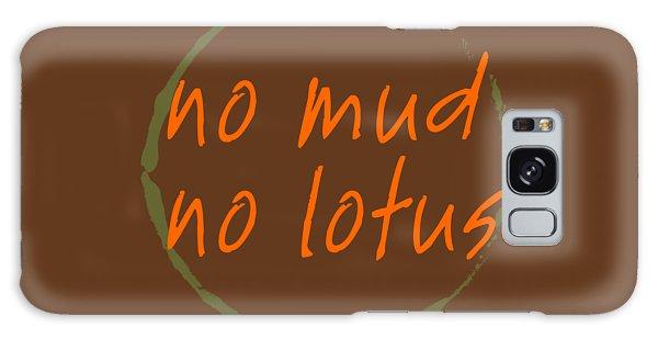 No Mud No Lotus Galaxy Case by Julie Niemela