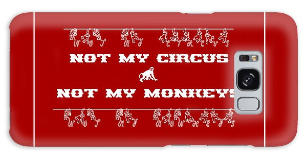 Not My Circus Not My Monkeys Galaxy Case