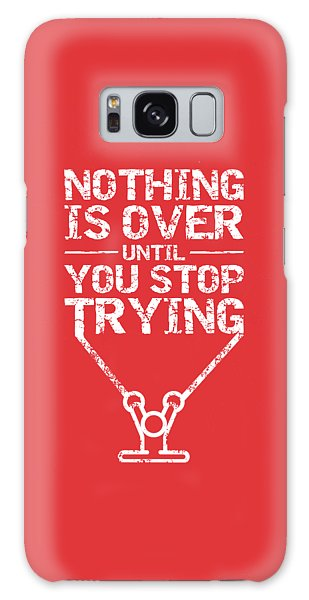Workout Galaxy Case - Nothing Is Over Until You Stop Trying Gym Motivational Quotes Poster by Lab No 4
