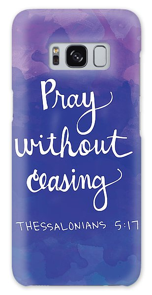 Quote Galaxy Case - Pray Without Ceasing by Nancy Ingersoll