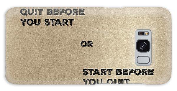 Quit Or Start? Galaxy Case