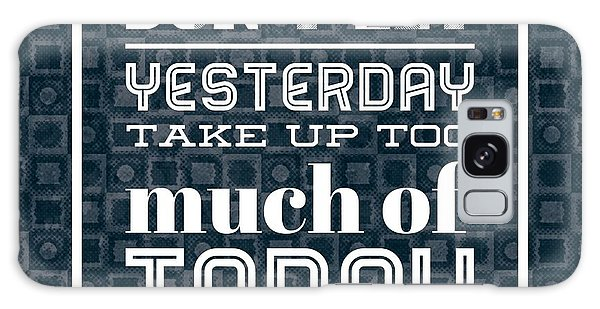 Motivational Galaxy Case - Quote Dont Let Yesterday Take Up Too Much Of Today by Matthias Hauser