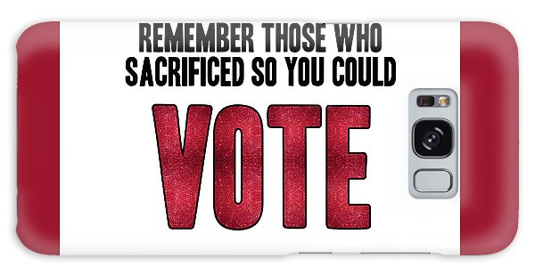 Remember Those Who Sacrificed So You Could Vote Galaxy Case