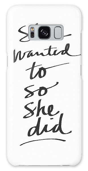 She Wanted To So She Did- Art By Linda Woods Galaxy Case