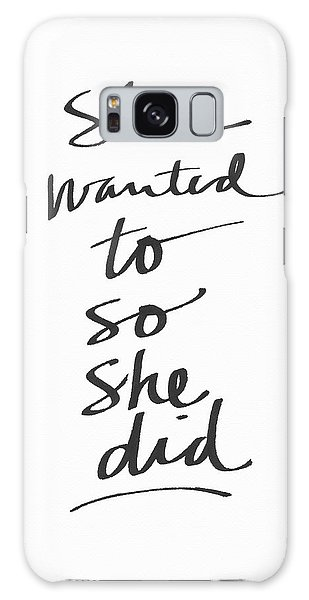She Wanted To So She Did- Art By Linda Woods Galaxy Case by Linda Woods