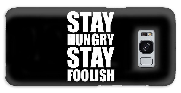 Scarf Galaxy Case - Stay Hungry Stay Foolish - Steve Jobs - Inspirational Quote by Maria Christi
