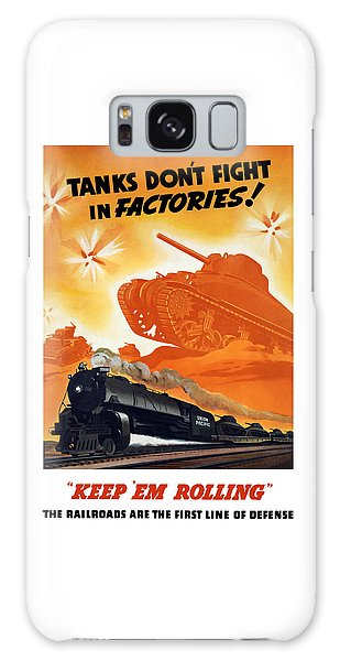 Train Galaxy S8 Case - Tanks Don't Fight In Factories by War Is Hell Store
