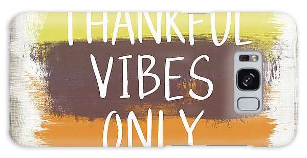 Country Living Galaxy Case - Thankful Vibes Only Sign- Art By Linda Woods by Linda Woods
