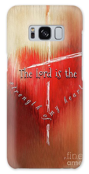The Lord Is The Strength Of My Heart Galaxy Case