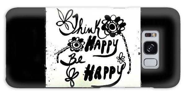 Think Happy Be Happy Galaxy Case