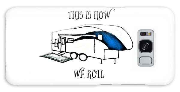 This Is How We Roll     Rv Humor Galaxy Case
