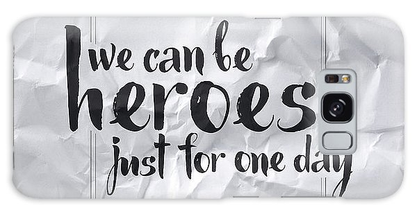 Thought Provoking Galaxy Case - We Can Be Heroes by Samuel Whitton