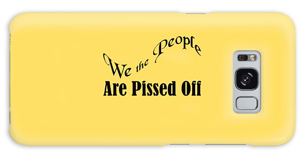 We The People Are Pissed Off 5460.02 Galaxy Case