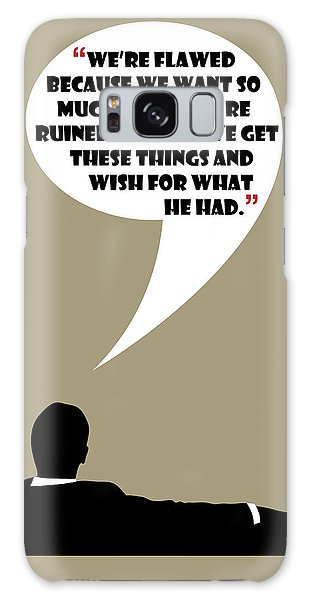 We're Flawed - Mad Men Poster Don Draper Quote Galaxy Case