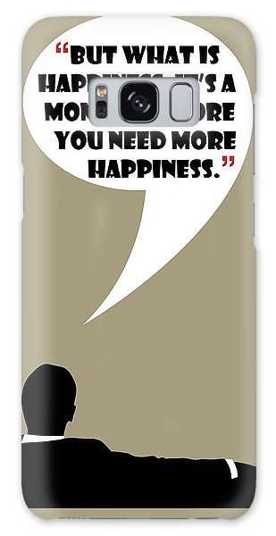 What Is Happiness - Mad Men Poster Don Draper Quote Galaxy Case