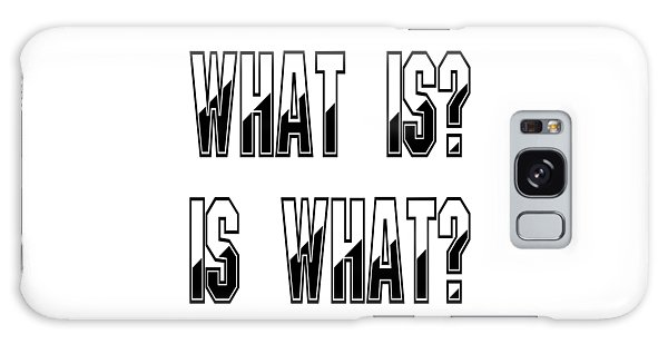 What Is? Is What? - Psychology Art Print Posters - Core Beliefs Galaxy Case