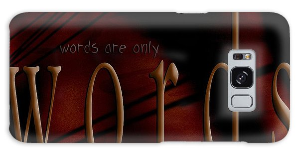 Words Are Only Words 5 Galaxy Case