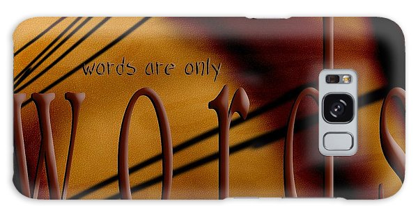 Words Are Only Words 6 Galaxy Case