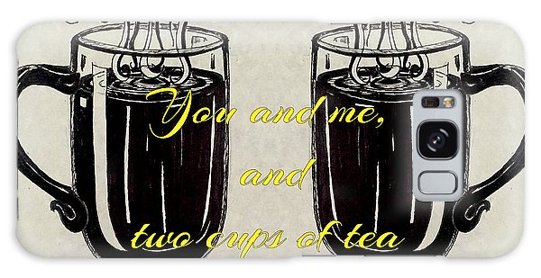 You And Me, And Two Cups Of Tea Galaxy Case