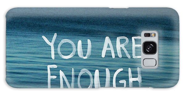 You Are Enough Galaxy Case by Linda Woods