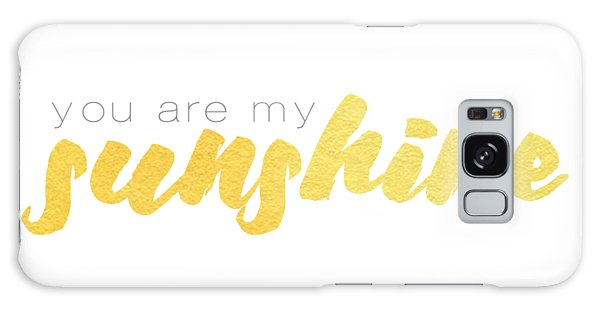 You Are My Sunshine Galaxy Case