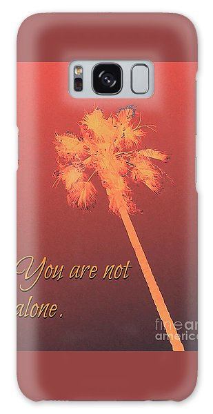 You Are Not Alone Galaxy Case