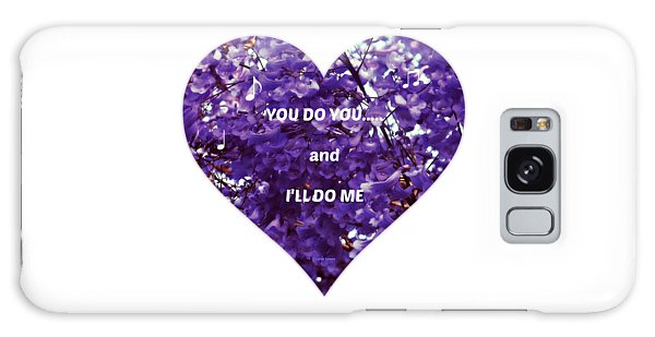 You Do You And I'll Do Me Galaxy Case