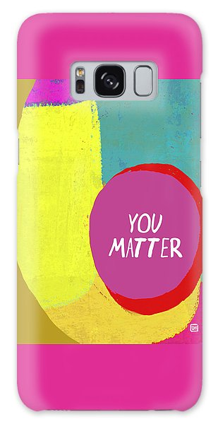You Matter Galaxy Case by Lisa Weedn