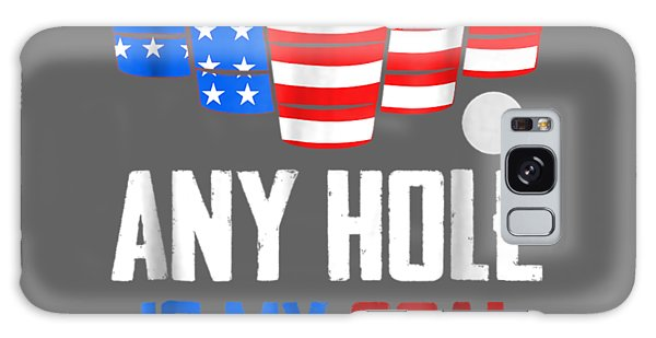 Any Galaxy Case - 4th Of July Shirt Any Hole Is My Goal Usa Cup Beer Pong Tee by Unique Tees