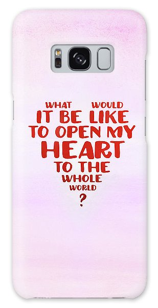 Open My Heart To The Whole World Galaxy Case