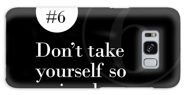 Rule #6 - Don't Take Yourself So Seriously - White On Black Galaxy Case