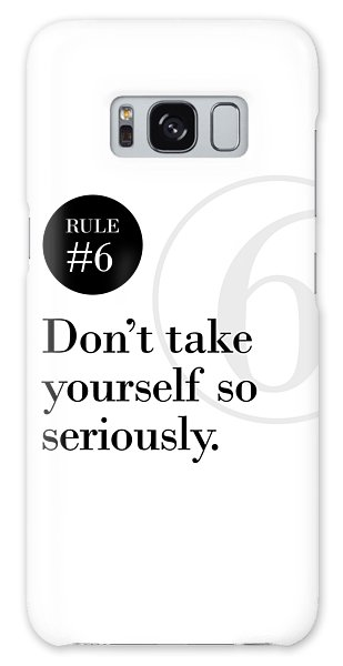 Rule #6 - Don't Take Yourself So Seriously - Black On White Galaxy Case