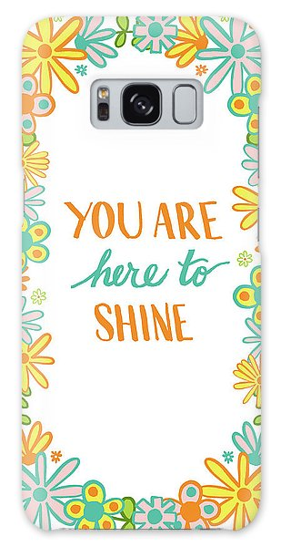 You Are Here To Shine Galaxy Case