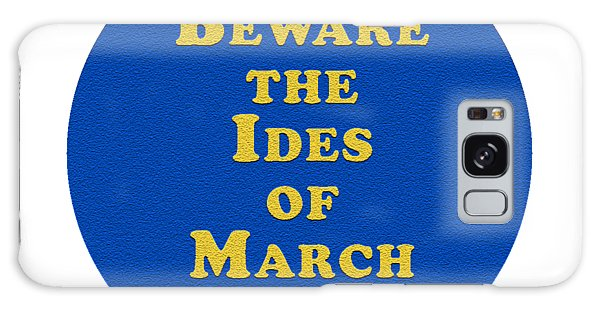 Ides Of March Galaxy Case - Beware The Ides Of March #shakespeare #shakespearequote by Tinto Designs