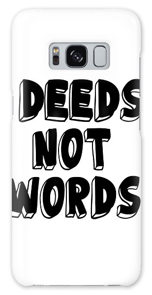 Deeds Not Words, Inspirational Mantra Affirmation Motivation Art Prints, Daily Reminder  Galaxy Case
